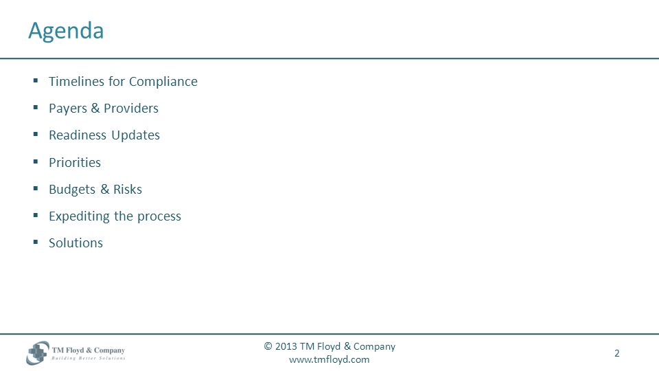 2 Agenda © 2013 TM Floyd & Company www.tmfloyd.com  Timelines for Compliance  Payers & Providers  Readiness Updates  Priorities  Budgets & Risks