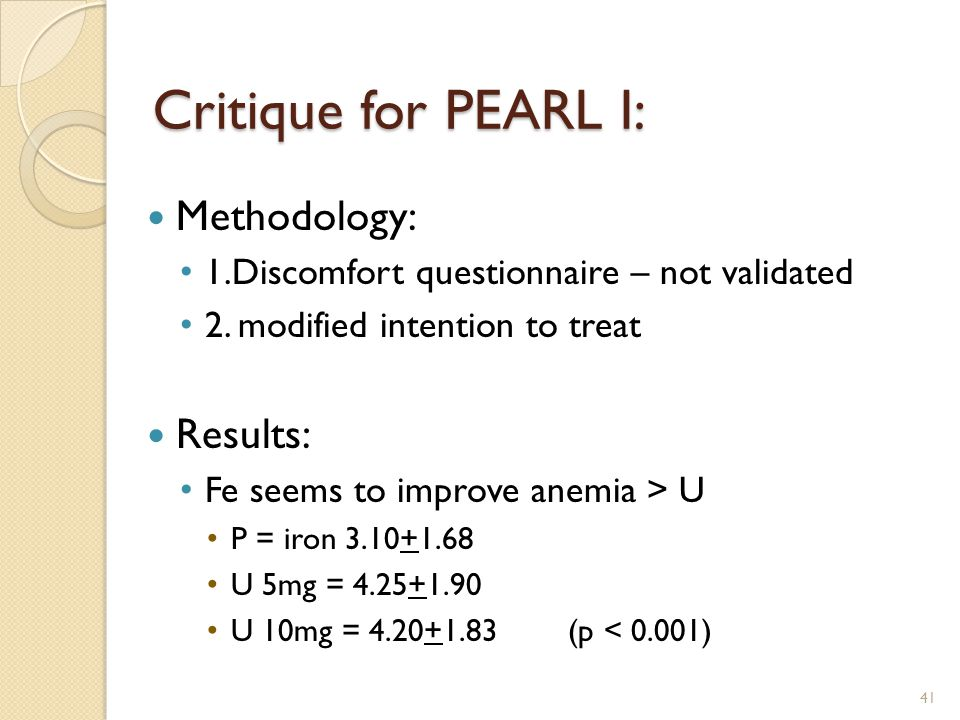 Critique for PEARL I: Methodology: 1.Discomfort questionnaire – not validated 2.