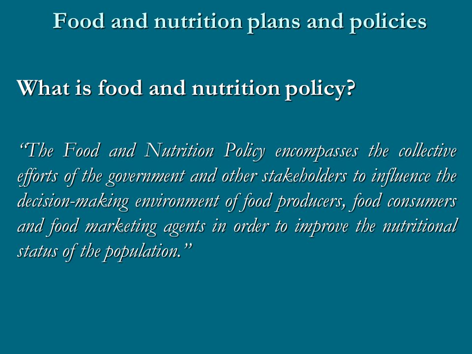 Food and nutrition plans and policies What is food and nutrition policy.