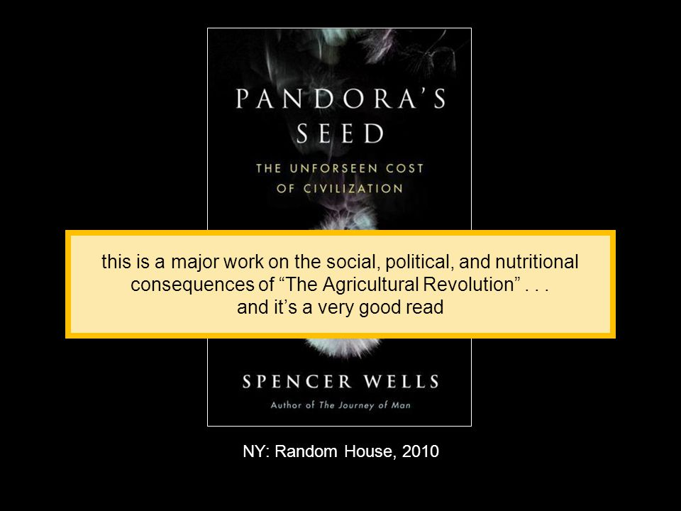 NY: Random House, 2010 this is a major work on the social, political, and nutritional consequences of The Agricultural Revolution ...