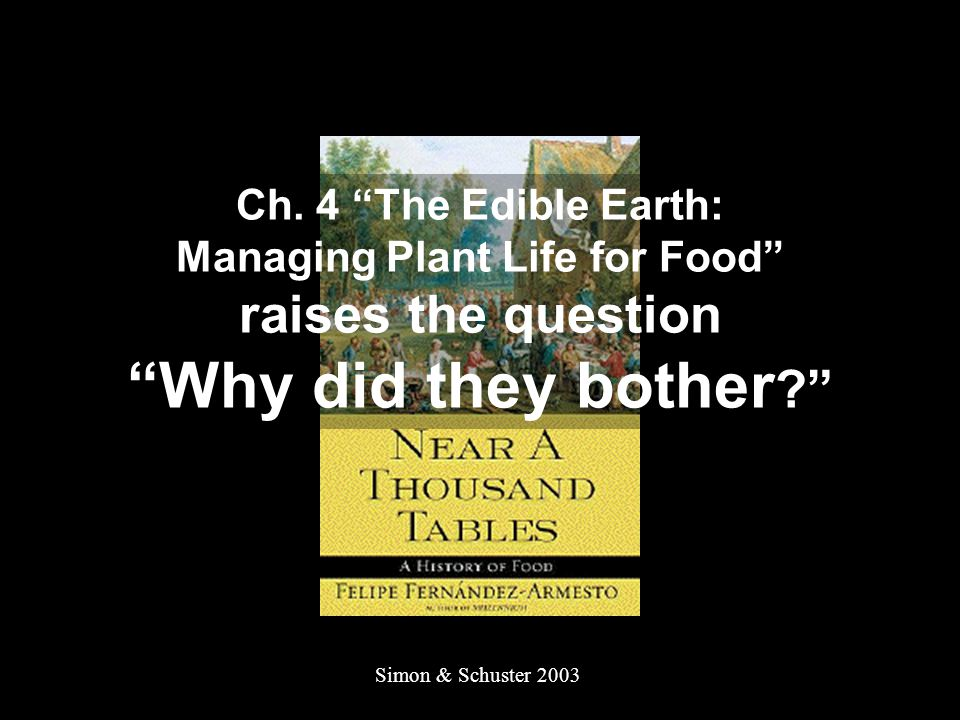"""Simon & Schuster 2003 Ch. 4 """"The Edible Earth: Managing Plant Life for Food"""" raises the question """"Why did they bother ?"""""""