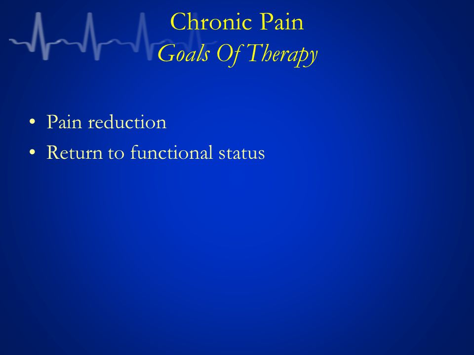 Chronic Pain Goals Of Therapy Pain reduction Return to functional status