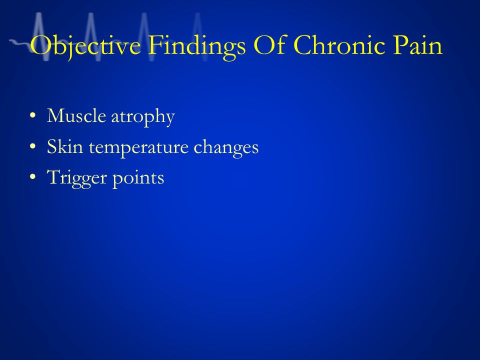 Objective Findings Of Chronic Pain Muscle atrophy Skin temperature changes Trigger points