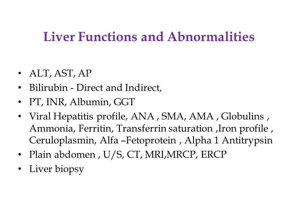 Liver Functions and Abnormalities ALT, AST, AP Bilirubin - Direct and Indirect, PT, INR, Albumin, GGT Viral Hepatitis profile, ANA, SMA, AMA, Globulin