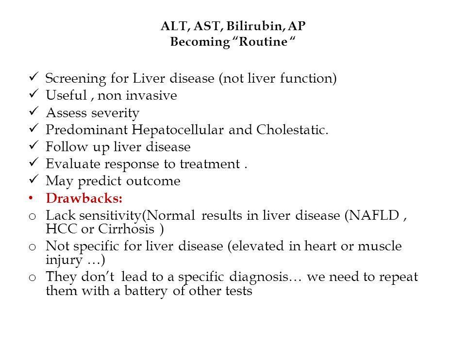 "ALT, AST, Bilirubin, AP Becoming ""Routine "" Screening for Liver disease (not liver function) Useful, non invasive Assess severity Predominant Hepatoce"
