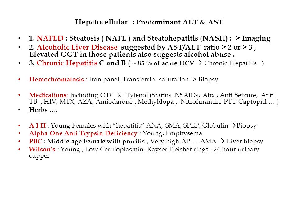 Non Hepatic Causes of Elevated AST or ALT AST and ALT are also increased in Non-liver disease (Myositis, Muscle Trauma, Heavy exercise, M I, Myocarditis, Pulmonary infarction, Thyroid disorders,Celiac disease, Adrenal insufficiency Dermatomyositis, Anorexia Nervosa, Seizure disorder, Hyperthermia ) If …of muscle disorder or muscle source  CPK, LDH and Aldolase are increased … If …Thyroid check TSH If