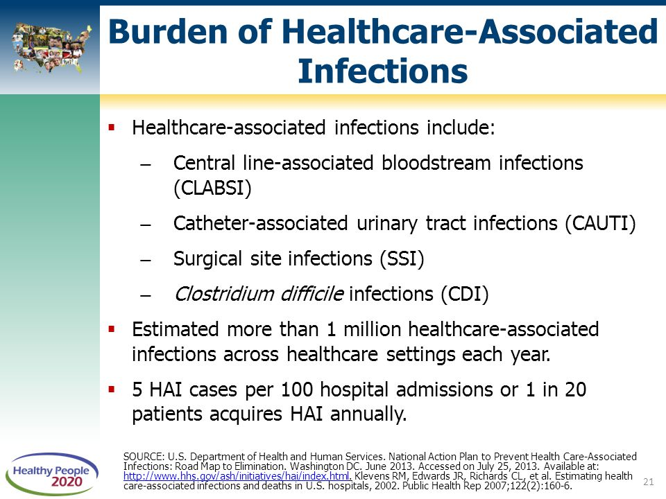  Healthcare-associated infections include: ̶Central line-associated bloodstream infections (CLABSI) ̶Catheter-associated urinary tract infections (CA