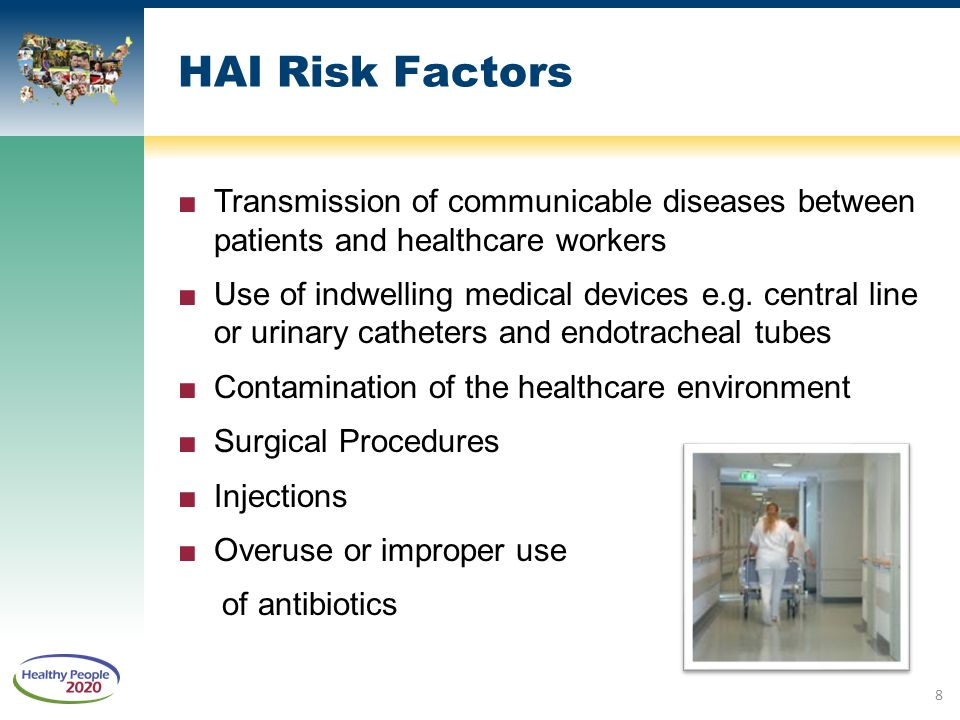 HAI Risk Factors ■Transmission of communicable diseases between patients and healthcare workers ■Use of indwelling medical devices e.g. central line o