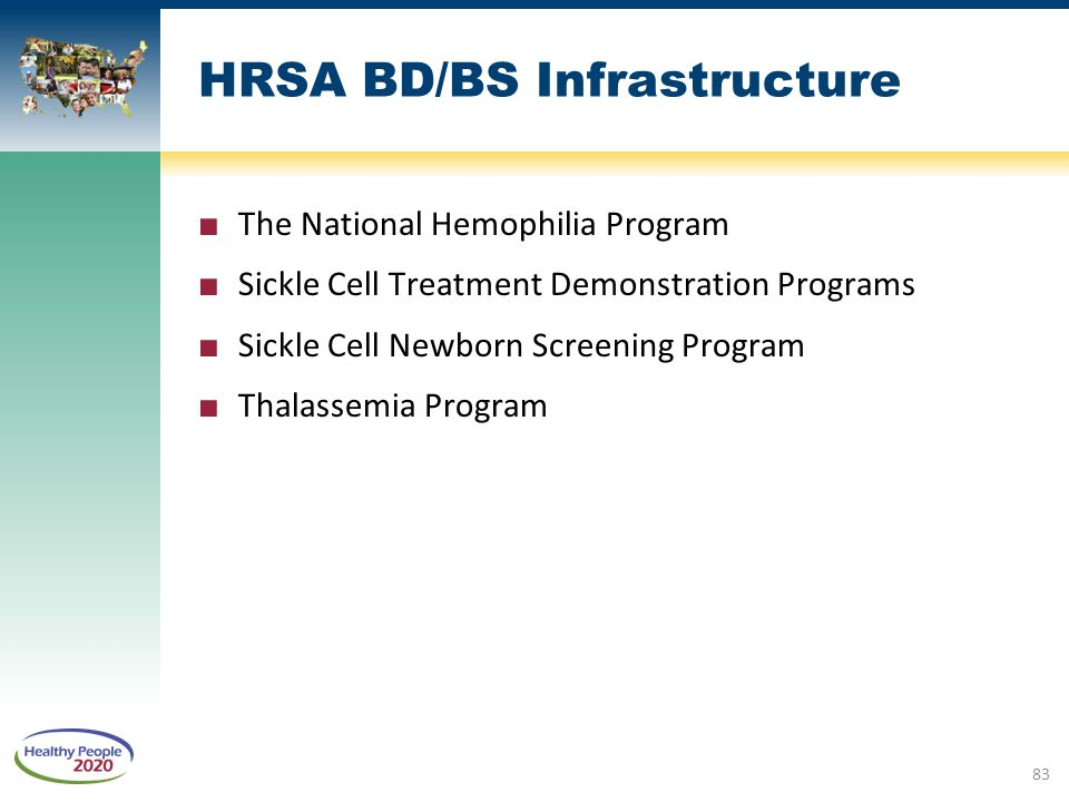 HRSA BD/BS Infrastructure ■ The National Hemophilia Program ■ Sickle Cell Treatment Demonstration Programs ■ Sickle Cell Newborn Screening Program ■ T
