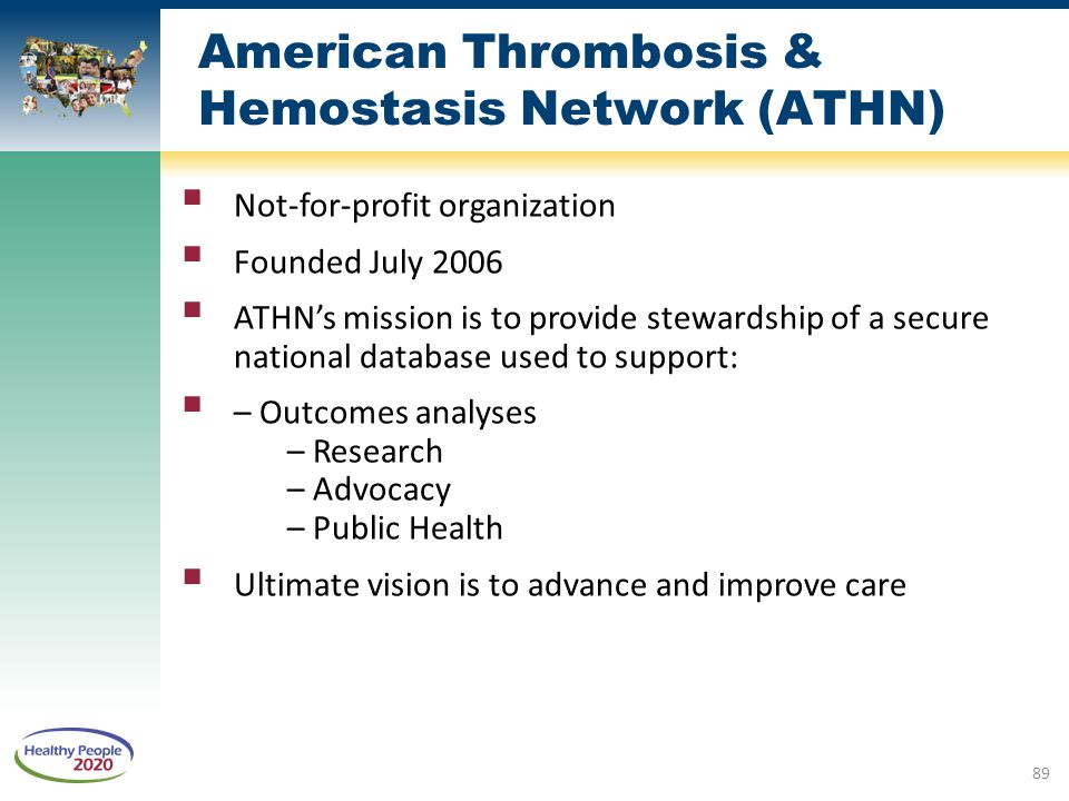 American Thrombosis & Hemostasis Network (ATHN)  Not-for-profit organization  Founded July 2006  ATHN's mission is to provide stewardship of a secu