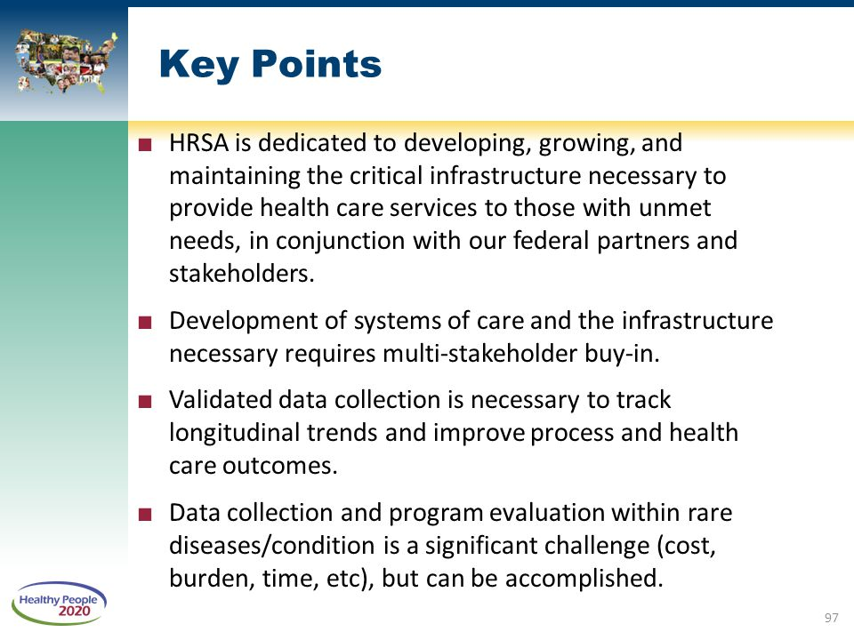 Key Points ■ HRSA is dedicated to developing, growing, and maintaining the critical infrastructure necessary to provide health care services to those