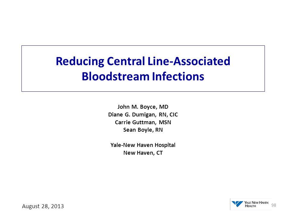 Reducing Central Line-Associated Bloodstream Infections John M. Boyce, MD Diane G. Dumigan, RN, CIC Carrie Guttman, MSN Sean Boyle, RN Yale-New Haven