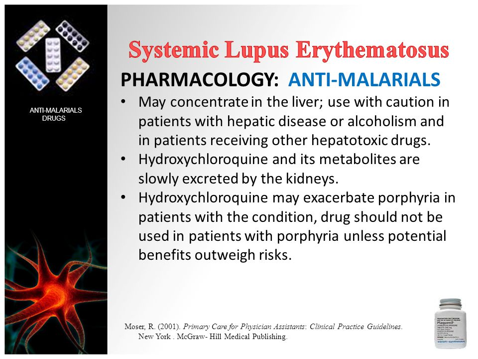 PHARMACOLOGY: ANTI-MALARIALS May concentrate in the liver; use with caution in patients with hepatic disease or alcoholism and in patients receiving o