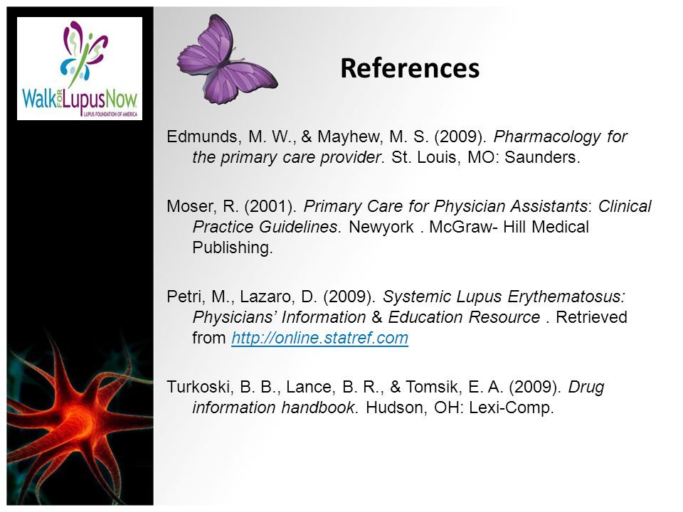 References Edmunds, M. W., & Mayhew, M. S. (2009). Pharmacology for the primary care provider. St. Louis, MO: Saunders. Moser, R. (2001). Primary Care