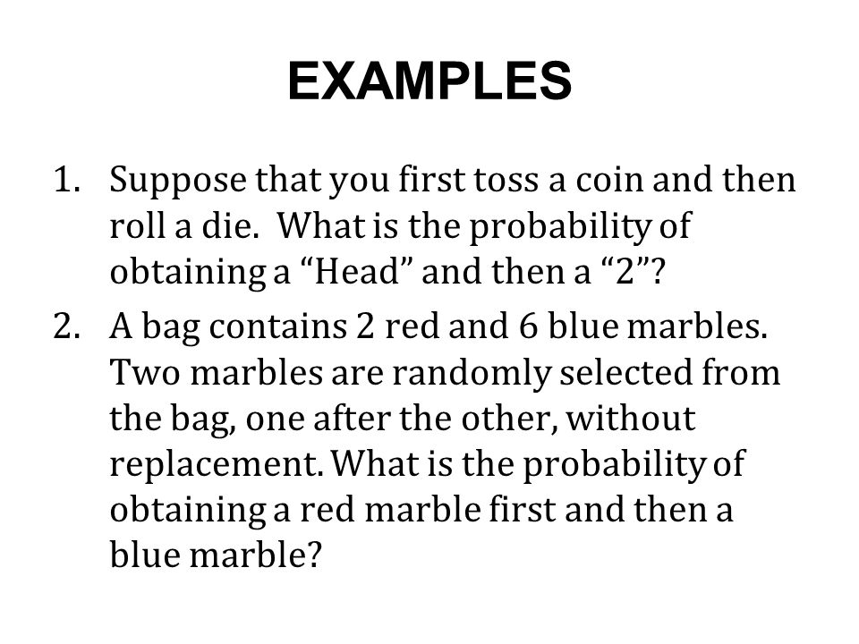 EXAMPLES 1.Suppose that you first toss a coin and then roll a die.