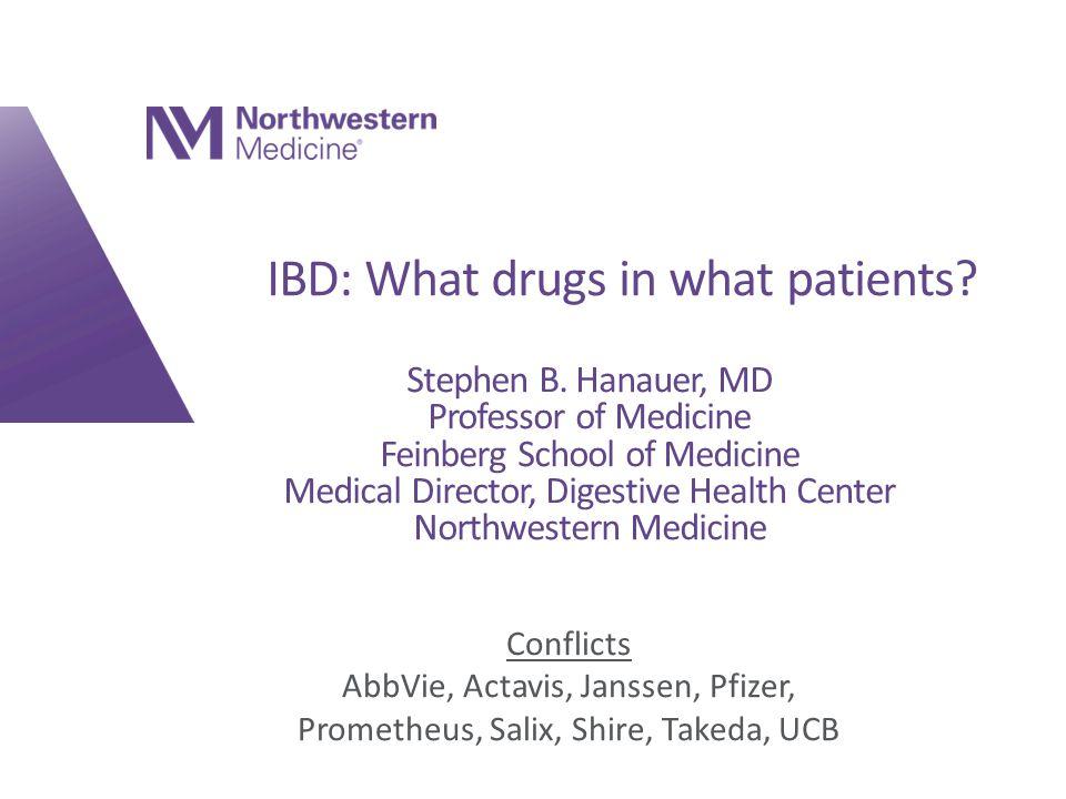 IBD: What drugs in what patients.Stephen B.