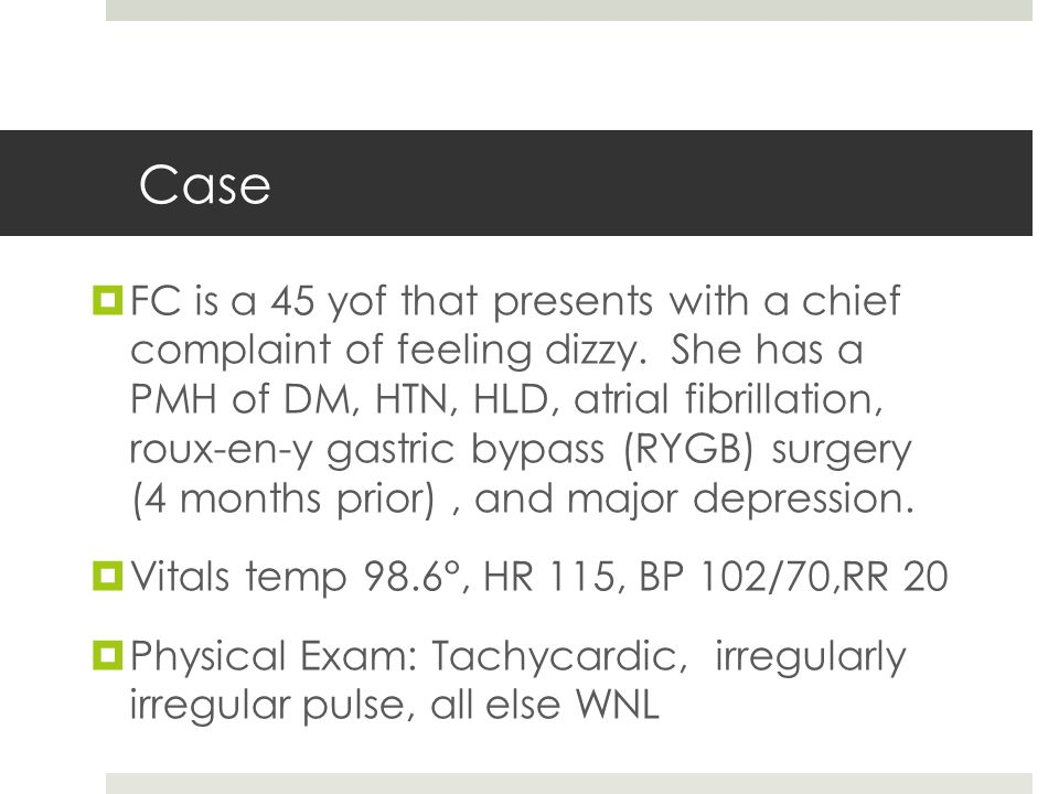 Case  FC is a 45 yof that presents with a chief complaint of feeling dizzy.