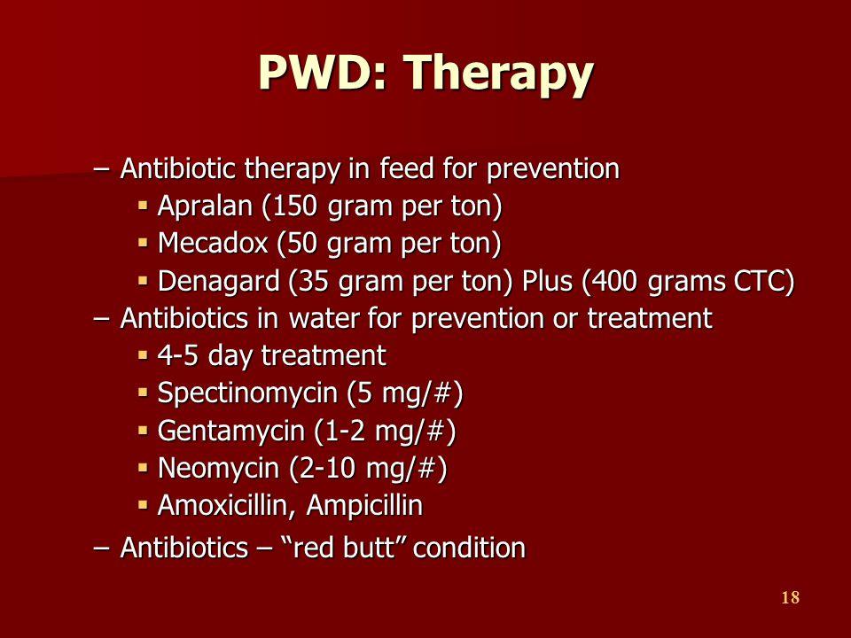 18 PWD: Therapy –Antibiotic therapy in feed for prevention  Apralan (150 gram per ton)  Mecadox (50 gram per ton)  Denagard (35 gram per ton) Plus