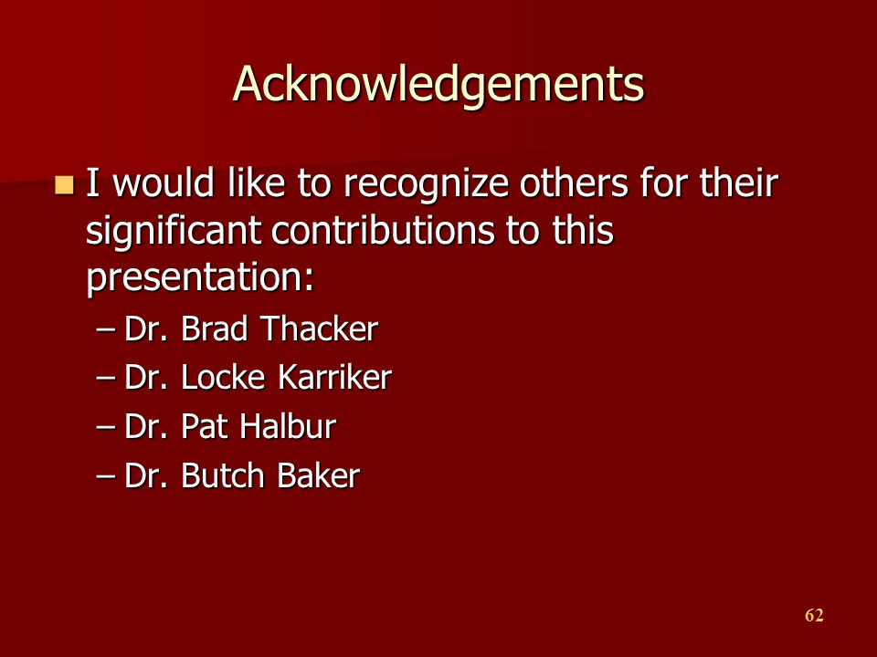 62 Acknowledgements I would like to recognize others for their significant contributions to this presentation: I would like to recognize others for th