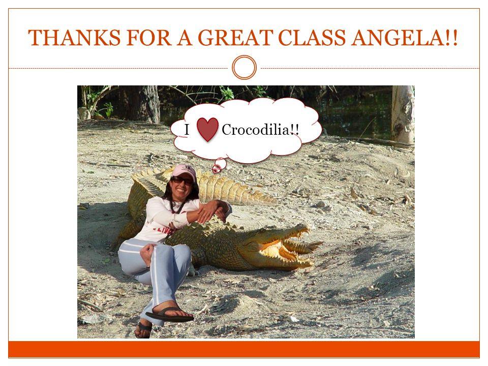 THANKS FOR A GREAT CLASS ANGELA!! I Crocodilia!!