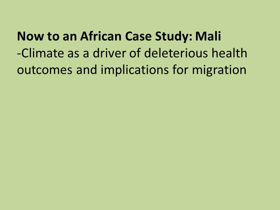 Now to an African Case Study: Mali -Climate as a driver of deleterious health outcomes and implications for migration