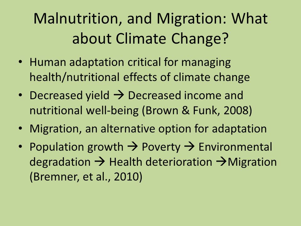 Malnutrition, and Migration: What about Climate Change? Human adaptation critical for managing health/nutritional effects of climate change Decreased