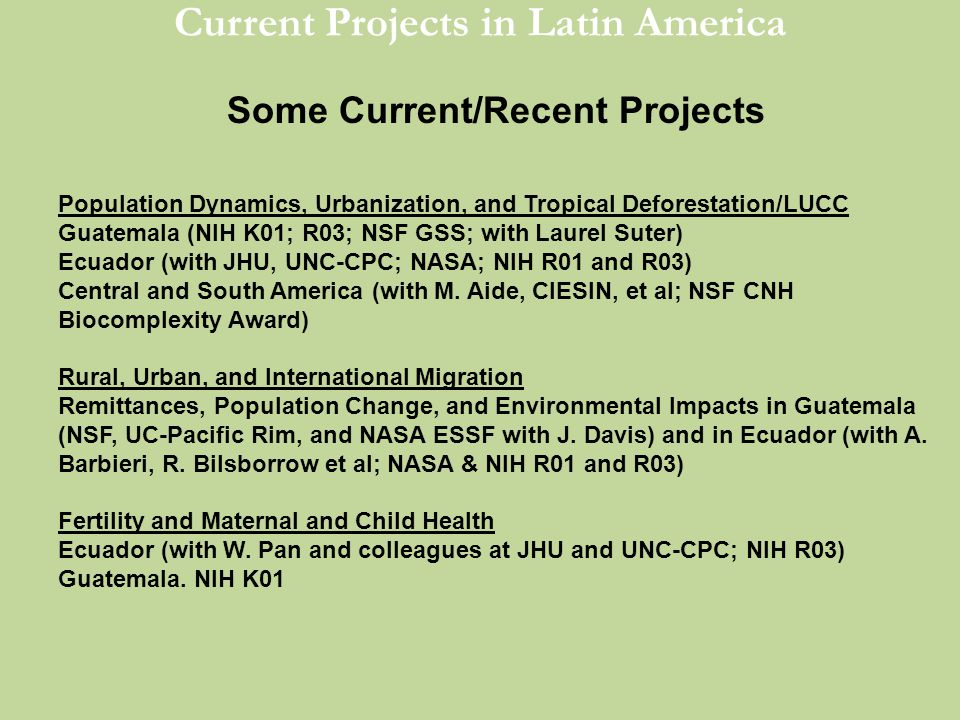 Current Projects in Latin America Some Current/Recent Projects Population Dynamics, Urbanization, and Tropical Deforestation/LUCC Guatemala (NIH K01;