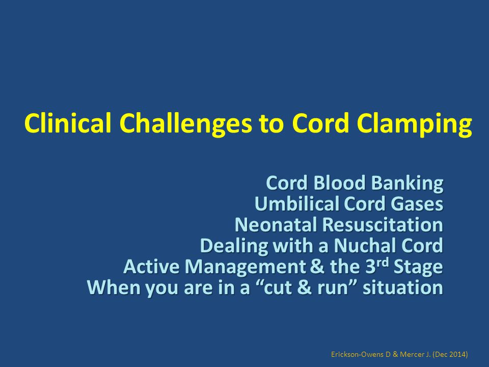 Clinical Challenges to Cord Clamping Cord Blood Banking Umbilical Cord Gases Neonatal Resuscitation Dealing with a Nuchal Cord Active Management & the
