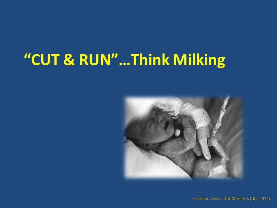 """CUT & RUN""…Think Milking Erickson-Owens D & Mercer J. (Dec 2014)"