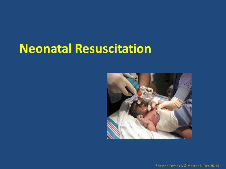 Neonatal Resuscitation Erickson-Owens D & Mercer J. (Dec 2014)