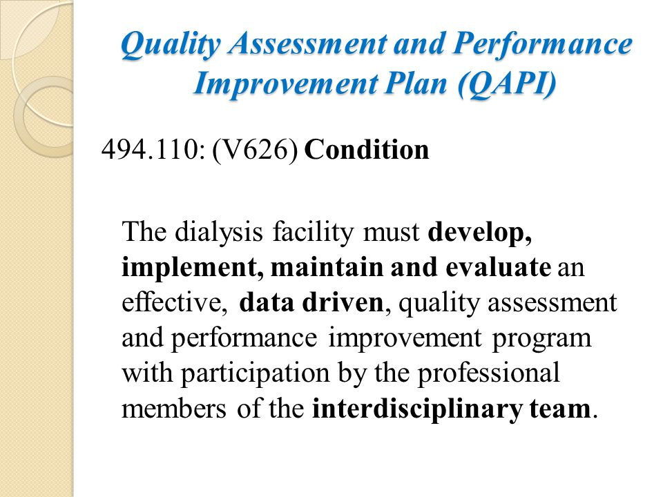 Quality Assessment and Performance Improvement Plan (QAPI) 494.110: (V626) Condition The dialysis facility must develop, implement, maintain and evalu