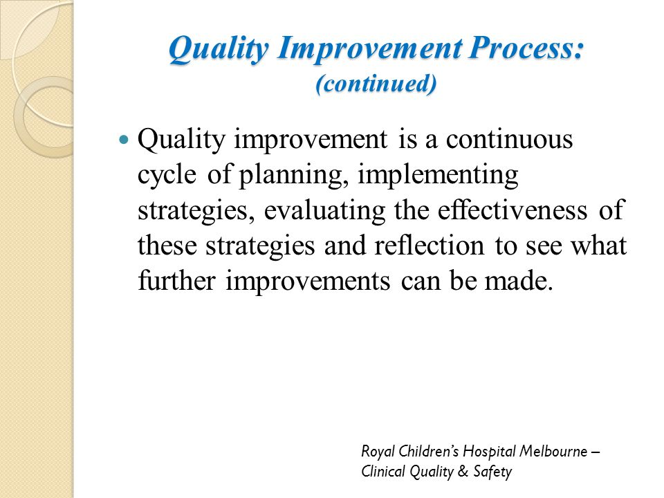 Quality Improvement Process: (continued) Quality improvement is a continuous cycle of planning, implementing strategies, evaluating the effectiveness