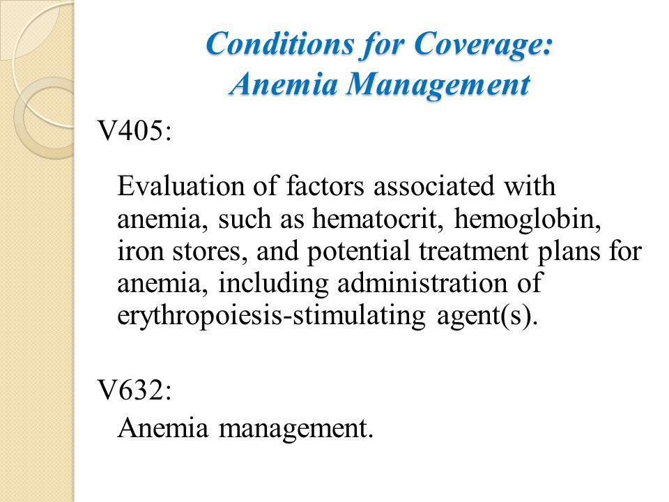 Conditions for Coverage: Anemia Management V405: Evaluation of factors associated with anemia, such as hematocrit, hemoglobin, iron stores, and potent