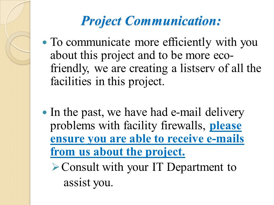 Project Communication: To communicate more efficiently with you about this project and to be more eco- friendly, we are creating a listserv of all the