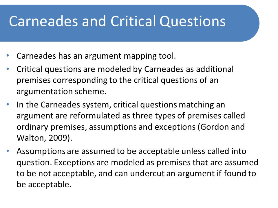 Carneades and Critical Questions Carneades has an argument mapping tool.