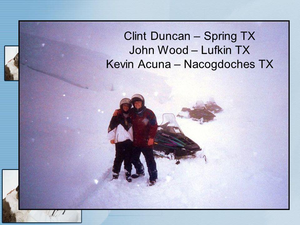 Clint Duncan – Spring TX John Wood – Lufkin TX Kevin Acuna – Nacogdoches TX