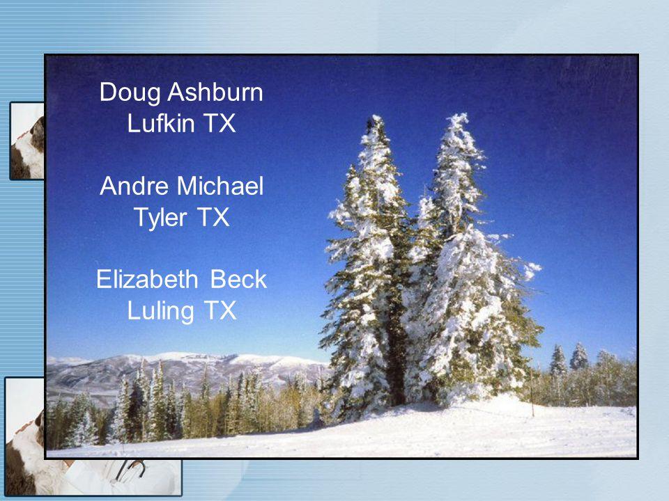 Doug Ashburn Lufkin TX Andre Michael Tyler TX Elizabeth Beck Luling TX