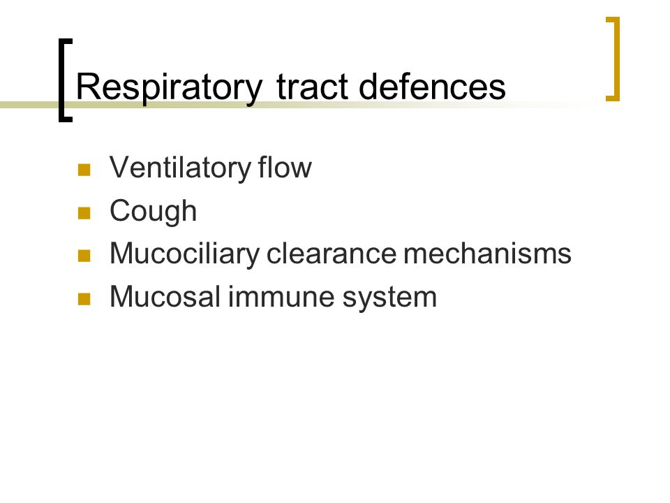 Respiratory tract defences Ventilatory flow Cough Mucociliary clearance mechanisms Mucosal immune system