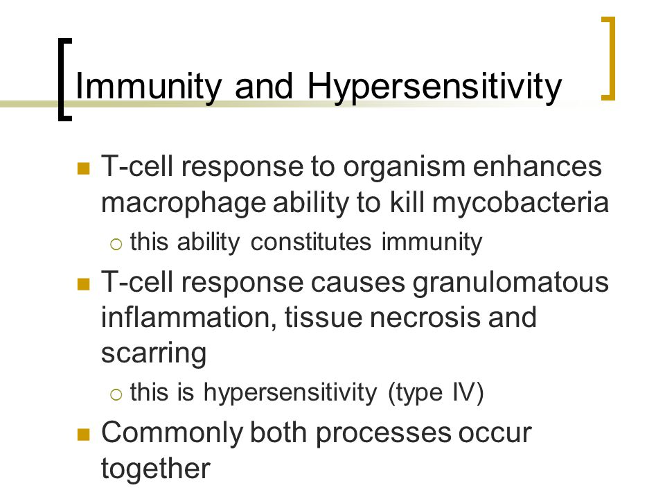 Immunity and Hypersensitivity T-cell response to organism enhances macrophage ability to kill mycobacteria  this ability constitutes immunity T-cell
