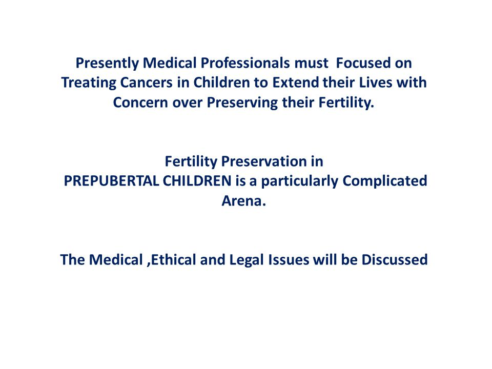 Presently Medical Professionals must Focused on Treating Cancers in Children to Extend their Lives with Concern over Preserving their Fertility.