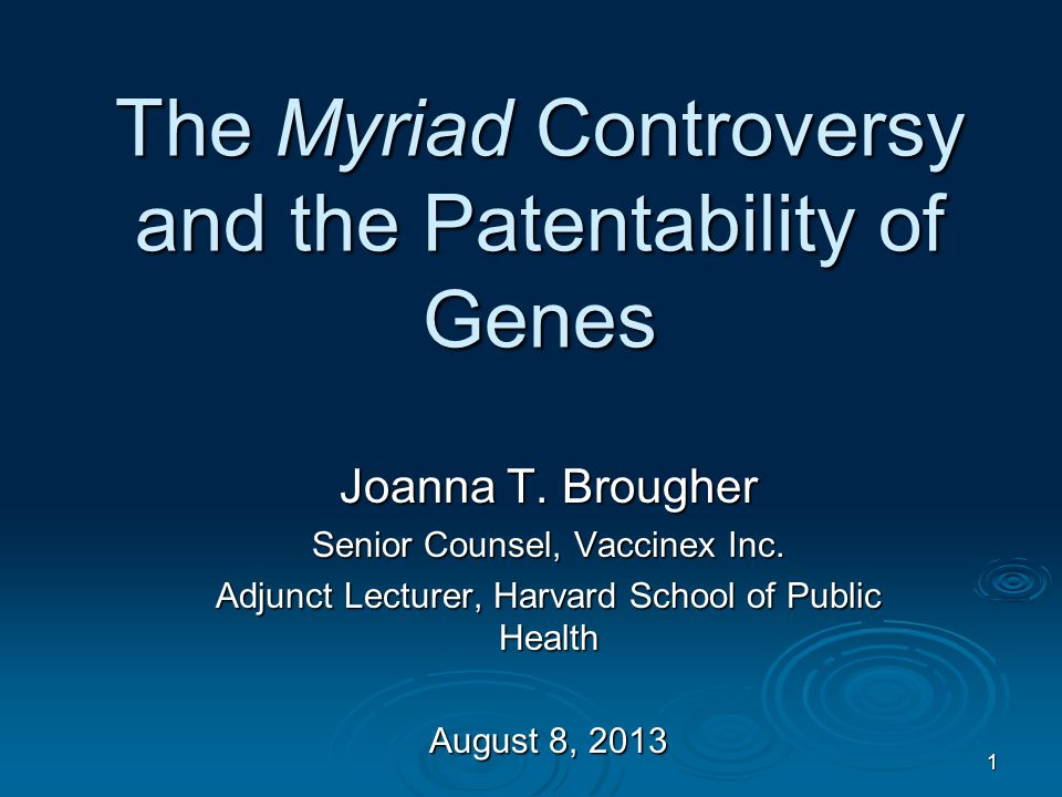 1 The Myriad Controversy and the Patentability of Genes Joanna T.