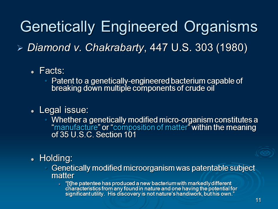 11 Genetically Engineered Organisms  Diamond v. Chakrabarty, 447 U.S.