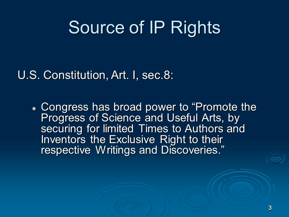 3 Source of IP Rights U.S. Constitution, Art.