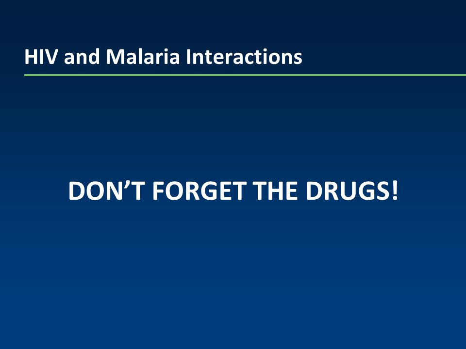 HIV and Malaria Interactions DON'T FORGET THE DRUGS!