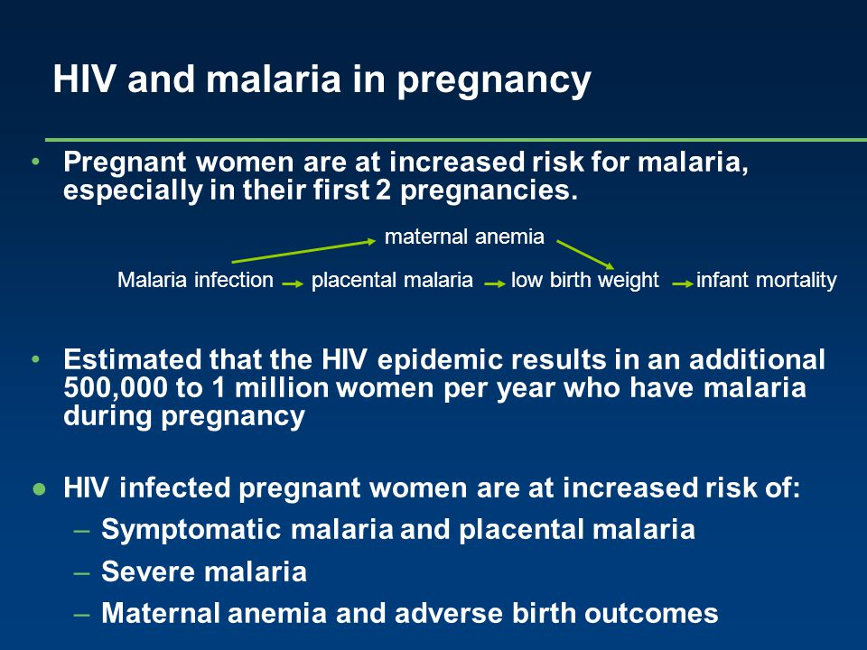 HIV and malaria in pregnancy Pregnant women are at increased risk for malaria, especially in their first 2 pregnancies. Estimated that the HIV epidemi