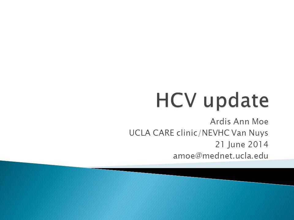 Ardis Ann Moe UCLA CARE clinic/NEVHC Van Nuys 21 June 2014 amoe@mednet.ucla.edu