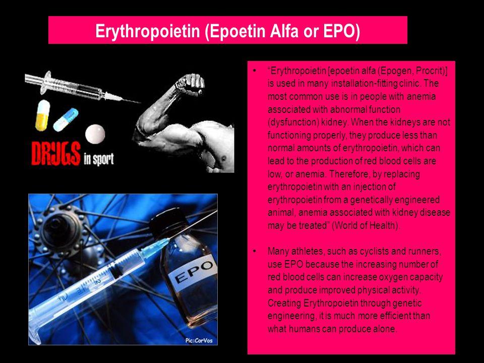 "Erythropoietin (Epoetin Alfa or EPO) ""Erythropoietin [epoetin alfa (Epogen, Procrit)] is used in many installation-fitting clinic. The most common use"