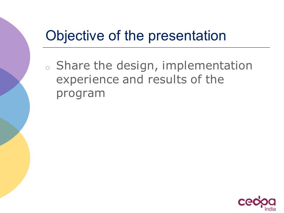 Objective of the presentation o Share the design, implementation experience and results of the program