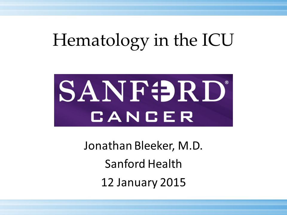 Hematology in the ICU Jonathan Bleeker, M.D. Sanford Health 12 January 2015