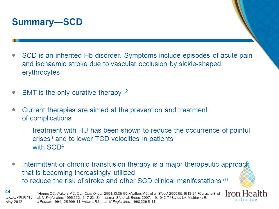 44 G-EXJ-1030713 May 2012 Summary—SCD ● SCD is an inherited Hb disorder.